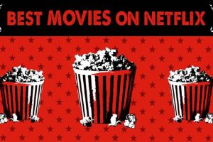 Amazing And Top-Rated Movies Available At Netflix