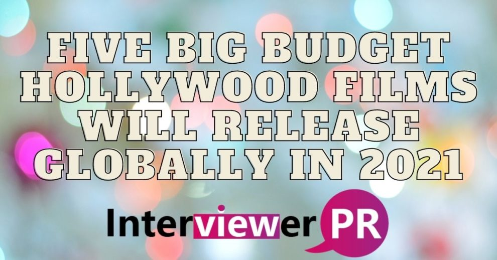 Five Big Budget Hollywood Films Will Release Globally In 2021